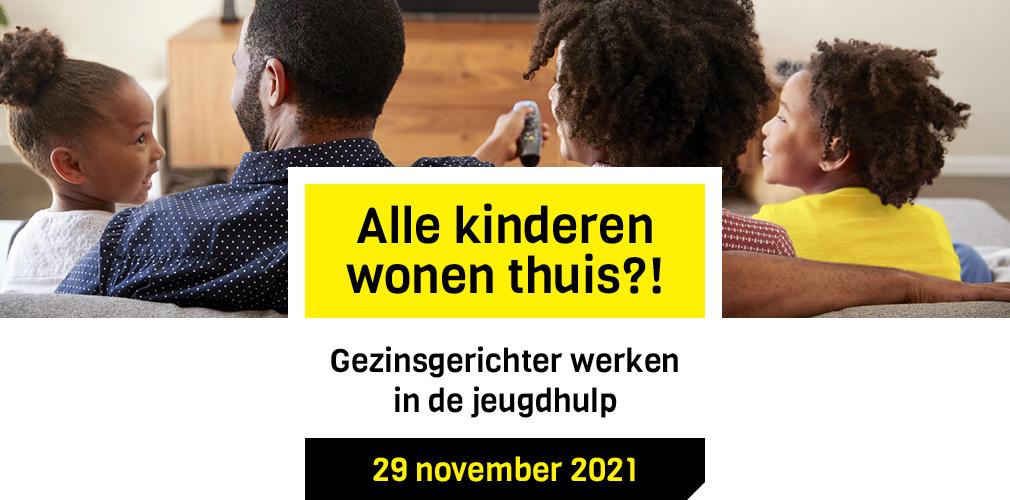 Save-the-date: congres 'Alle kinderen wonen thuis?! - gezinsgericht werken in de jeugdhulp'